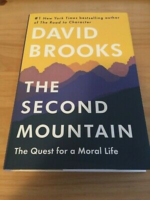 The Second Mountain: The Quest for a Moral Life by David Brooks 2019 Hardcover