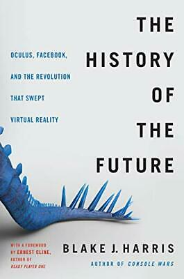 The History of the Future: Oculus Facebook and the Revolution That Swept Virt…