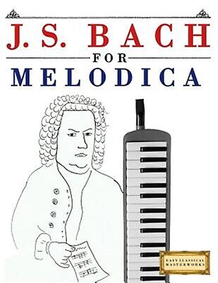 J S Bach for Melodica 10 Easy Themes for Melodica Beginner Boo by Easy Classical