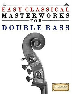 Easy Classical Masterworks for Double Bass Music Bach Beetho by Masterworks Easy