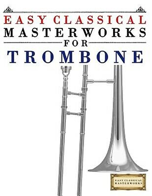 Easy Classical Masterworks for Trombone Music Bach Beethoven by Masterworks Easy