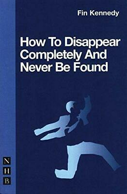 How to Disappear Completely and Never be Found (NHB Modern Plays) (Nick Hern Boo