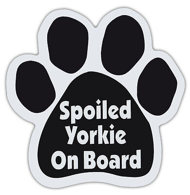 Dog Paw Shaped Magnets: SPOILED YORKIE ON BOARD (Yorkshire Terrier) Dogs