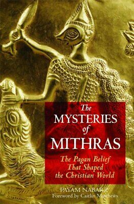 The Mysteries of Mithras : The Pagan Belief That Shaped the Christian World...