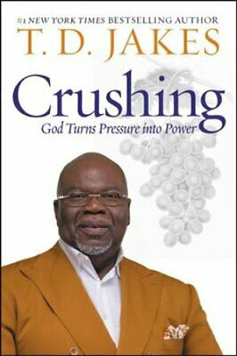 Crushing God Turns Pressure into Power by T. D. Jakes 9781455595372 | Brand New