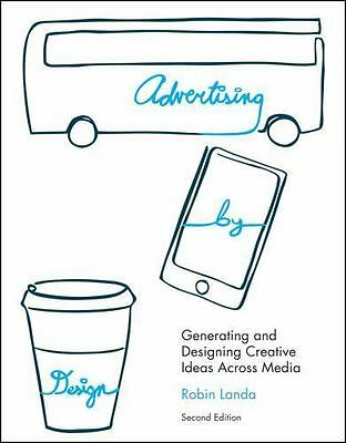 Advertising by Design: Generating and Designing Creative Ideas Across Media, Rob