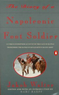 The Diary of a Napoleonic Foot Soldier by Jakob Walter (1993, Paperback)