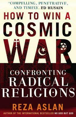 How to Win a Cosmic War: Confronting Radical Religion by Reza Aslan, NEW Book, F