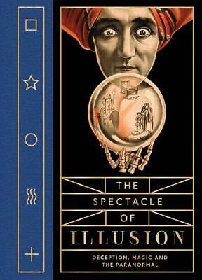 The Spectacle Of Illusion: Deception, Magic & The Paranormal Hardcover $Ave!