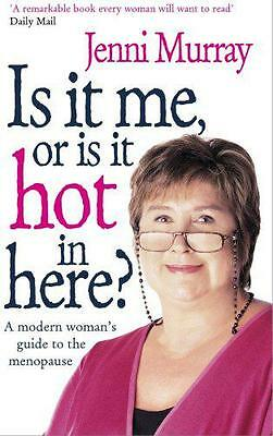 Is it Me or is it Hot in Here?: A Modern Woman's Guide to the Menopause by Jenni
