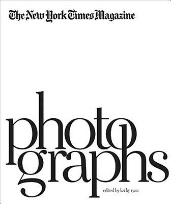 The New York Times Magazine Photographs by Ryan, Kathy -Hcover