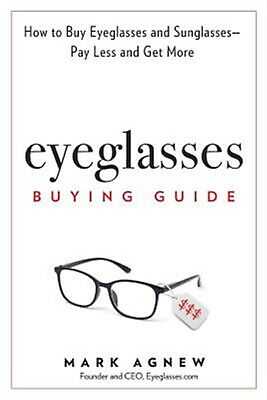 Eyeglasses Buying Guide: How to Buy Eyeglasses and Sunglasses --  9781732655706