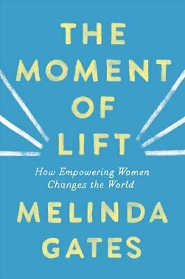The Moment of Lift How Empowering Women Changes the World 9781250313577