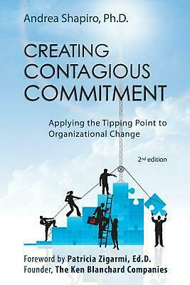Creating Contagious Commitment: Applying the Tipping Point to Organizational Cha