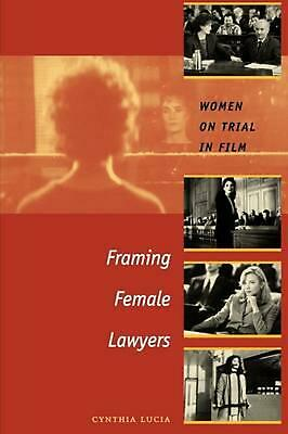Framing Female Lawyers: Women on Trial in Film by Cynthia Lucia (English) Paperb