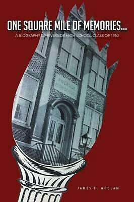 One Square Mile of Memories...: A Biography of Riverside High School Class of 19