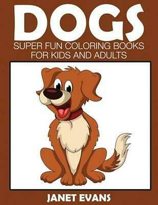 Dogs: Super Fun Coloring Books for Kids and Adults by Janet Evans (English) Pape