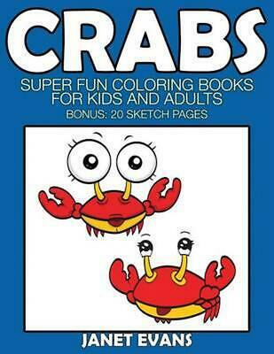 Crabs: Super Fun Coloring Books for Kids and Adults (Bonus: 20 Sketch Pages) by