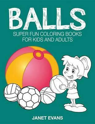 Balls: Super Fun Coloring Books for Kids and Adults by Janet Evans (English) Pap