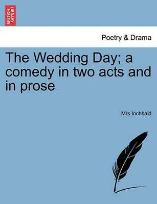 The Wedding Day; A Comedy in Two Acts and in Prose by Elizabeth Inchbald (Englis
