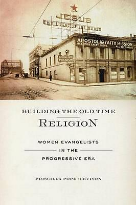 Building the Old Time Religion: Women Evangelists in the Progressive Era by Pris