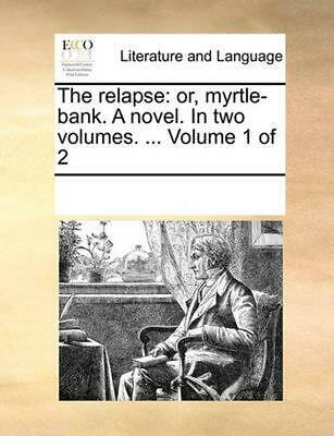 The Relapse: Or, Myrtle-Bank. a Novel. in Two Volumes. ... Volume 1 of 2 by Mult