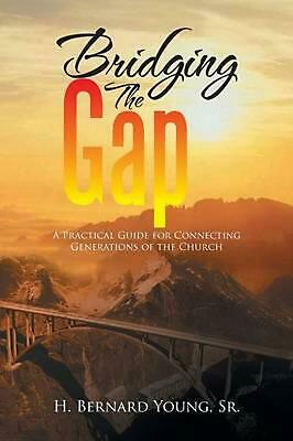 Bridging the Gap: A Practical Guide for Connecting Generations of the Church by