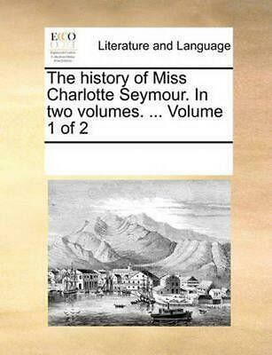 The History of Miss Charlotte Seymour. in Two Volumes. ... Volume 1 of 2 by Mult