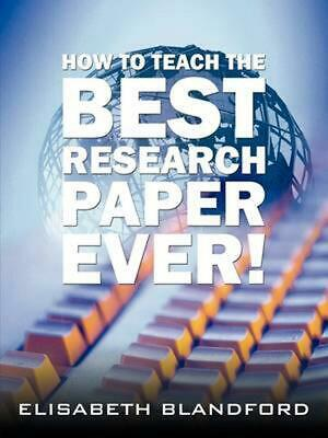 How to Teach the Best Research Paper Ever!: Teacher's Manual by Elisabeth Blandf