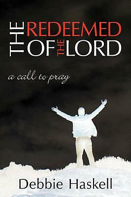 The Redeemed of the Lord: A Call to Pray by Debbie Haskell (English) Paperback B