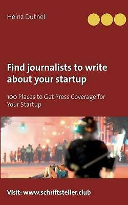 Find journalists to write about your startup by Heinz Duthel (English) Paperback