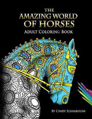 The Amazing World Of Horses: Adult Coloring Book Volume 1 by Cindy Elsharouni (E