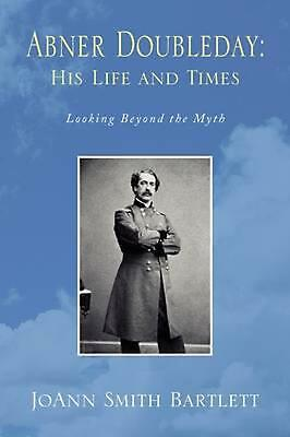 Abner Doubleday: His Life and Times by Joann Smith Bartlett (English) Paperback
