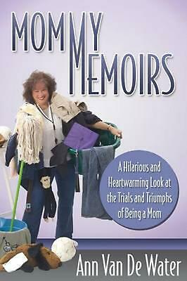 Mommy Memoirs: A Hilarious and Heartwarming Look at the Trials and Triumphs of B