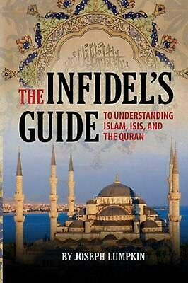 The Infidel's Guide To Understanding Islam, ISIS, and the Quran by Joseph B. Lum