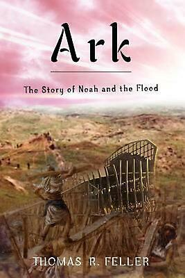 ARK: THE STORY of Noah and the Flood by Thomas R  Feller (English)  Paperback Boo