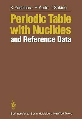 Periodic Table with Nuclides and Reference Data by K. Yoshihara (English) Paperb