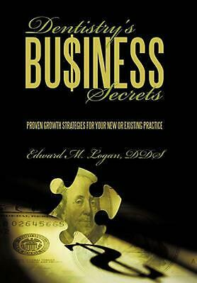 Dentistry's Business Secrets: Proven Growth Strategies for Your New or Existing