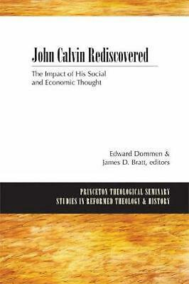 John Calvin Rediscovered: The Impact of His Social and Economic Thought (English
