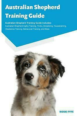 Australian Shepherd Training Guide Australian Shepherd Training Guide Includes: