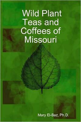 Wild Plant Teas and Coffees of Missouri by Ph. D. Mary El-Baz (English) Paperbac