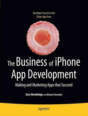 The Business of iPhone App Development: Making and Marketing Apps That Succeed b