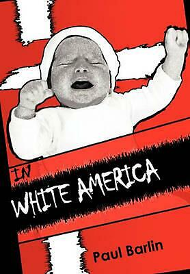 In White America: Interracial Children and Adoption by Paul Barlin (English) Pap