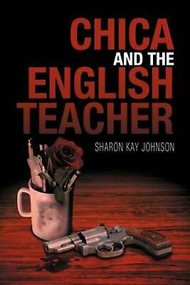 Chica and the English Teacher by Sharon Kay Johnson (English) Paperback Book Fre