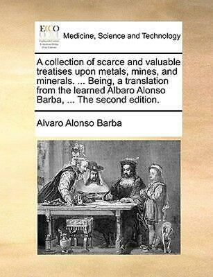A Collection of Scarce and Valuable Treatises Upon Metals, Mines, and Minerals.