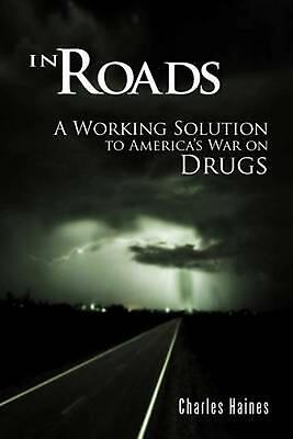 In Roads: A Working Solution to America's War on Drugs by Charles Haines (Englis