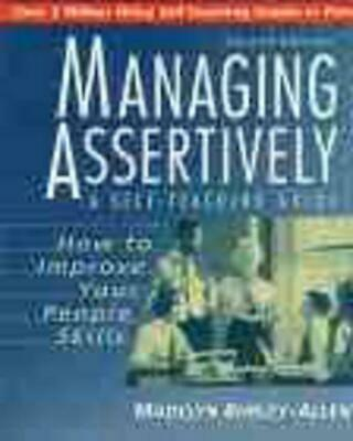 Managing Assertively: How to Improve Your People Skills: A Self-Teaching Guide b