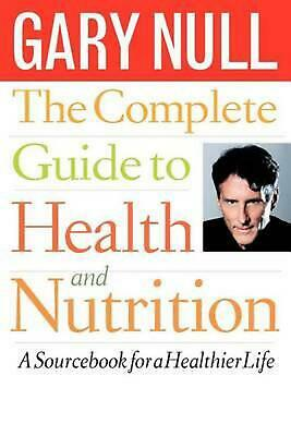 The Complete Guide to Health and Nutrition: A Source Book for a Healthier Life b