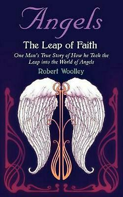 Angel's the Leap of Faith: One Man's Story of How He Took the Leap Into the Worl
