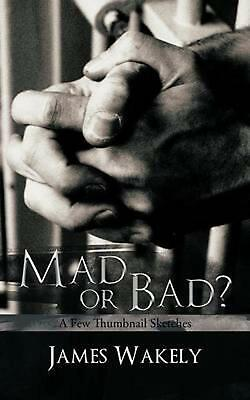 Mad or Bad?: A Few Thumbnail Sketches by James Wakely (English) Paperback Book F